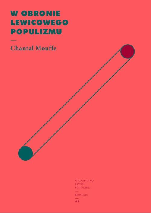 Chantal Mouffe: W obronie lewicowego populizmu