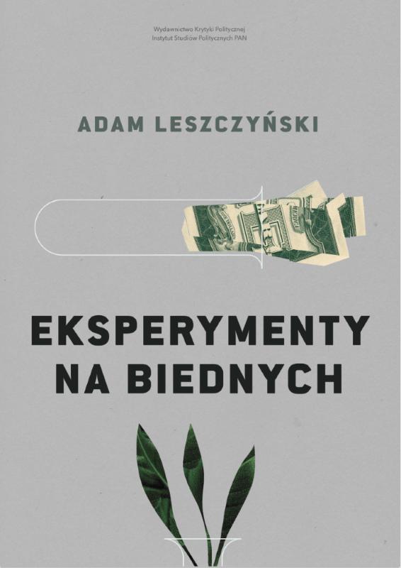 Adam Leszczyński: Eksperymenty na biednych