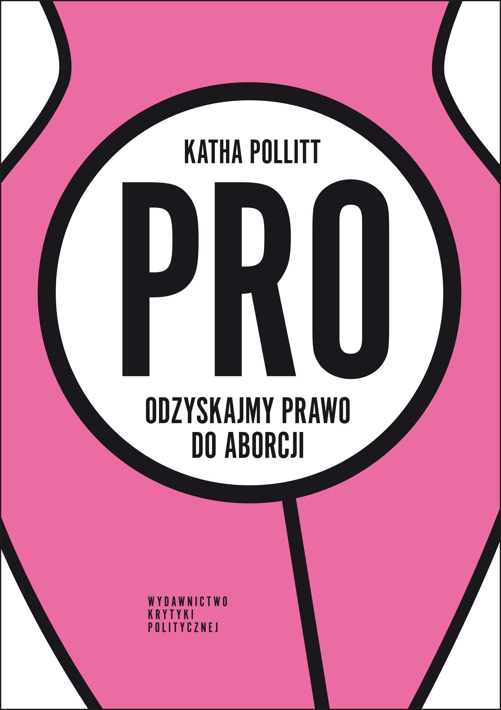 Katha Pollitt: Pro. Odzyskajmy prawo do aborcji