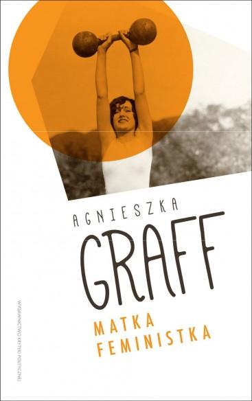 Agnieszka Graff: Matka Feministka