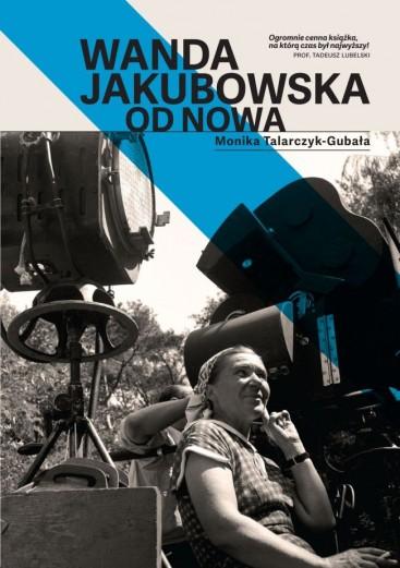 Monika Talarczyk-Gubała: Wanda Jakubowska. Od nowa