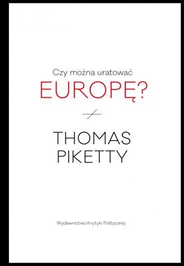 Czy można uratować Europę? Thomas Piketty