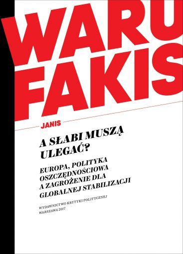 Janis Warufakis: A słabi muszą ulegać?