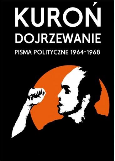 Jacek Kuroń: Dojrzewanie. Pisma polityczne 1964-1968