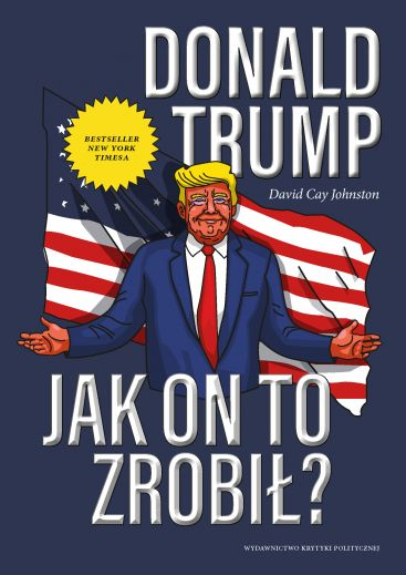 David Cay Johnston: Donald Trump. Jak on to zrobił?