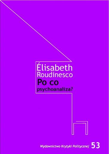 Elisabeth Roudinesco: Po co psychoanaliza?