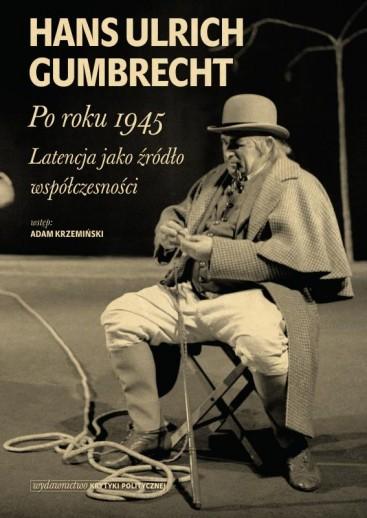 Hans Ulrich Gumbrecht: Po roku 1945. Latencja jako źródło współczesności