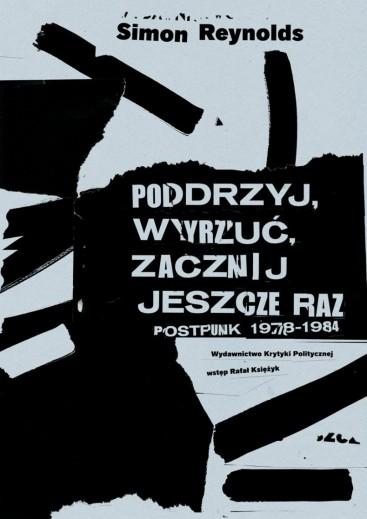 PODRZYJ, WYRZUĆ, ZACZNIJ JESZCZE RAZ. POSTPUNK 1978-1984