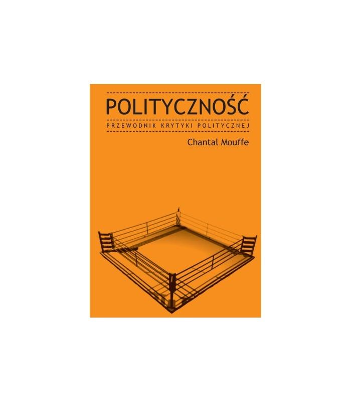 Chantal Mouffe: Polityczność. Przewodnik Krytyki Politycznej