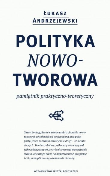 Łukasz Andrzejewski: Polityka nowotworowa. Pamiętnik praktyczno-teoretyczny