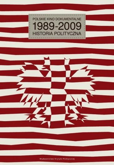 POLSKIE KINO DOKUMENTALNE 1989-2009. HISTORIA POLITYCZNA
