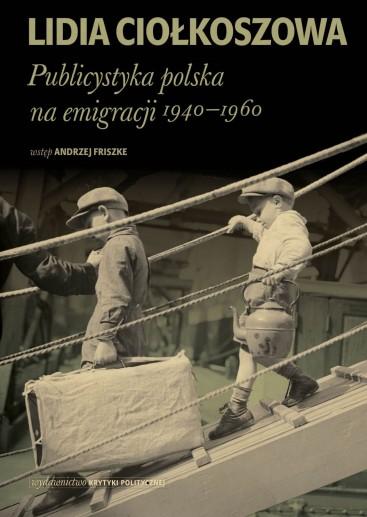 Lidia Ciołkoszowa: Publicystyka polska na emigracji. 1940-1960