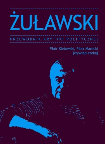 Andrzej Żuławski, Piotr Marecki, Piotr Kletowski: Żuławski. Przewodnik Krytyki Politycznej