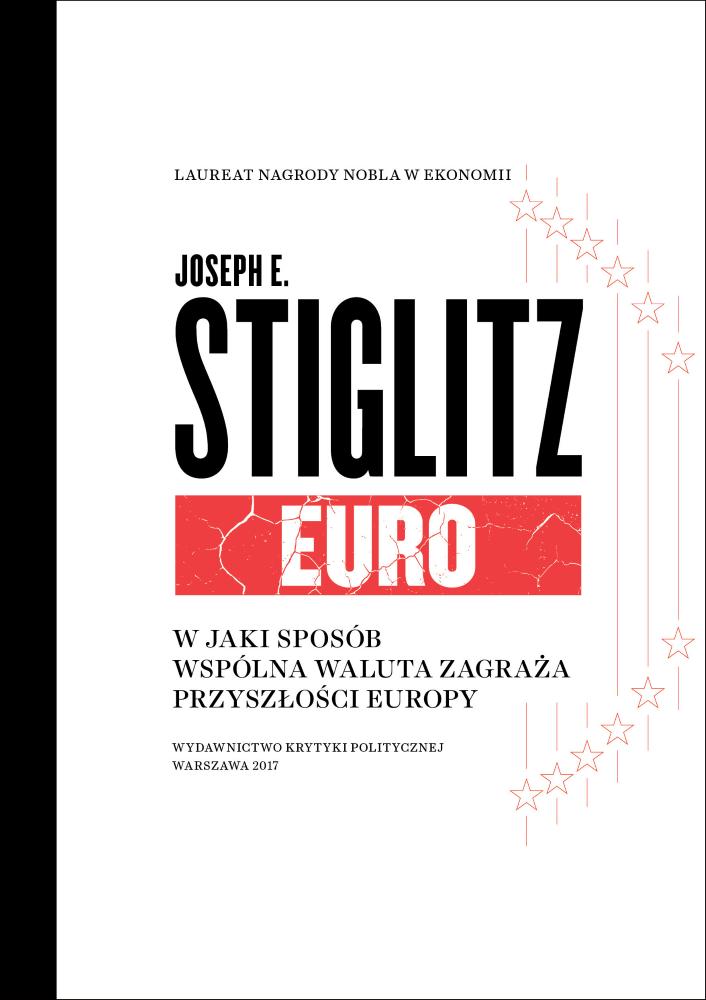 Joseph E. Stiglitz: EURO. W jaki sposób wspólna waluta zagraża przyszłości Europy
