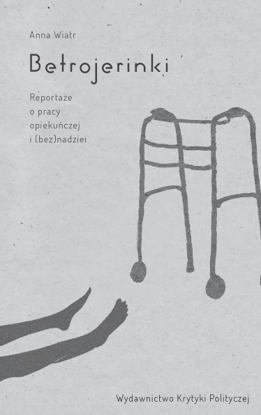 Anna Wiatr: Betrojerinki. Reportaże o pracy opiekuńczej i (bez)nadziei