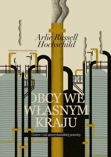 Arlie Russell Hochschild: Obcy we własnym kraju. Gniew i żal amerykańskiej prawicy