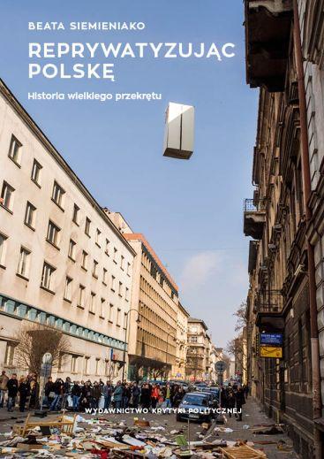 Reprywatyzując Polskę. Historia wielkiego przekrętu - Beata Siemieniako