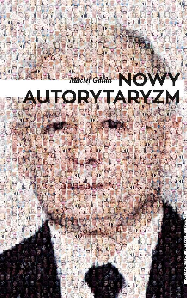 Maciej Gdula: Nowy autorytaryzm