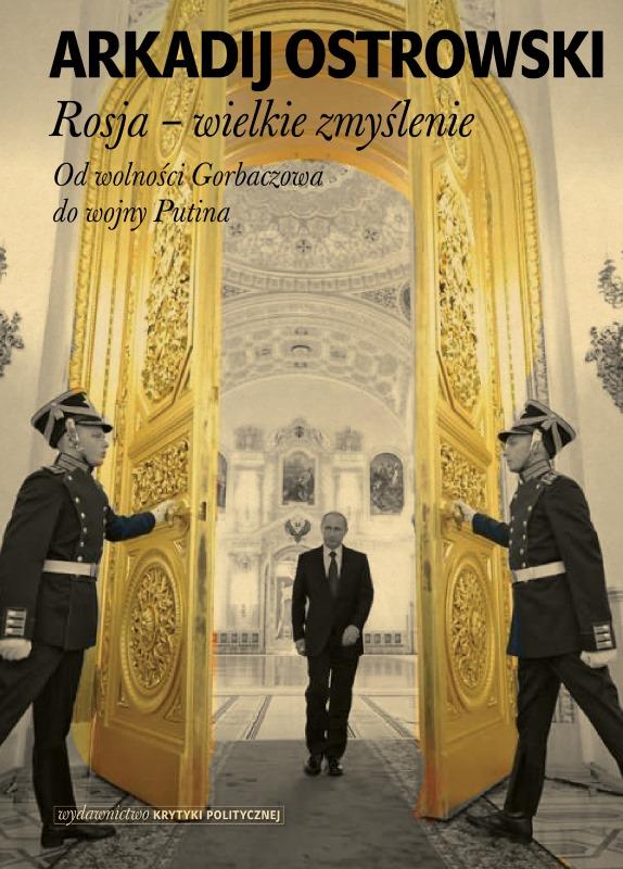 Arkadij Ostrowski: Rosja – wielkie zmyślenie