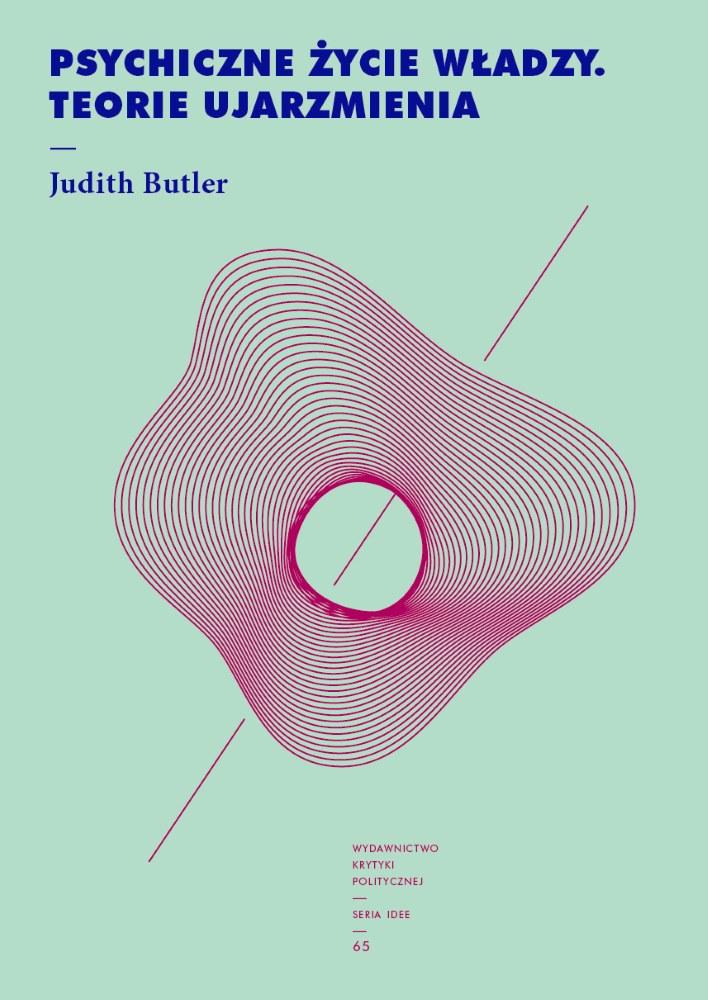 Judith Butler: Psychiczne życie władzy. Teorie ujarzmienia