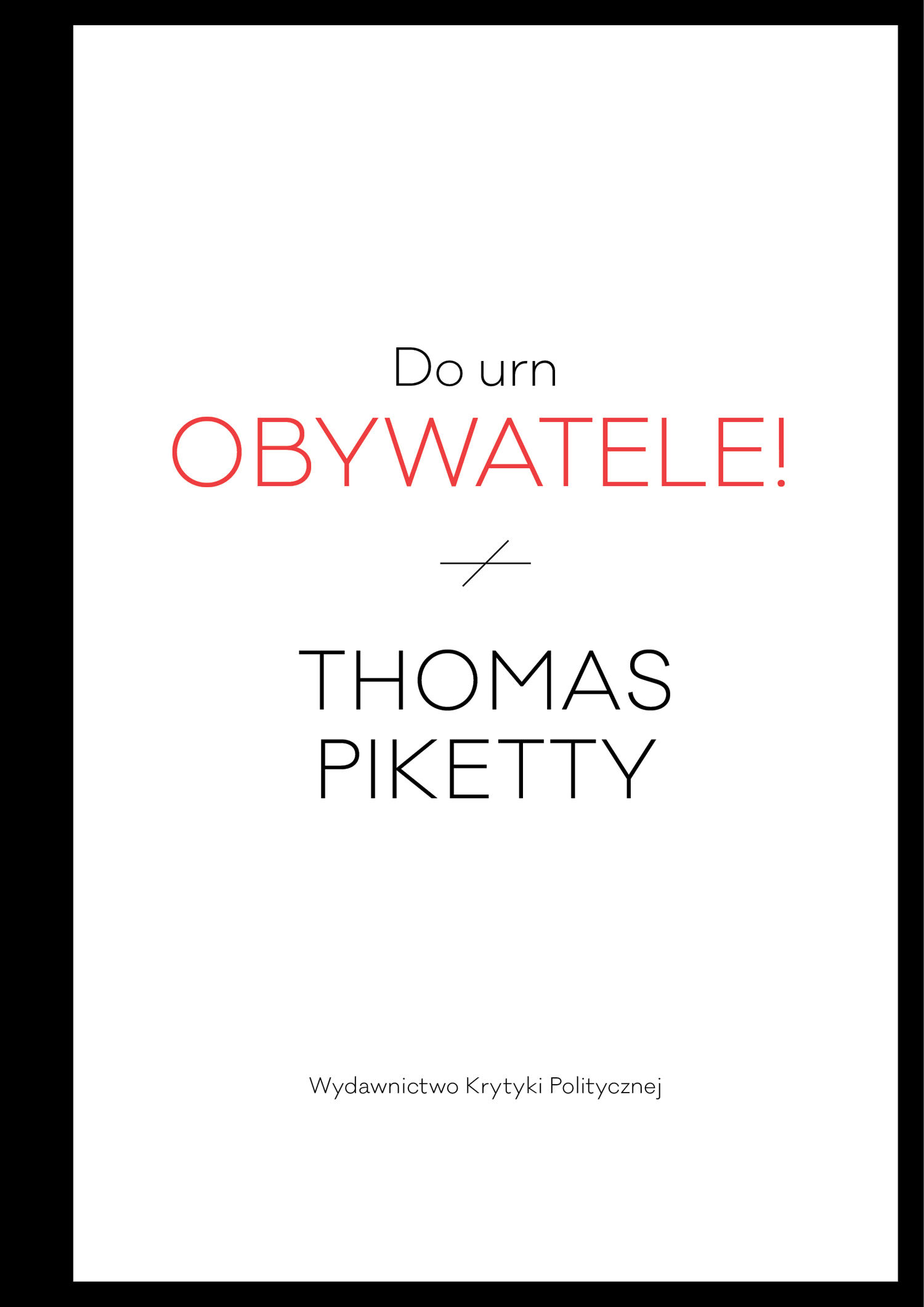 Thomas Piketty: Do urn, obywatele!