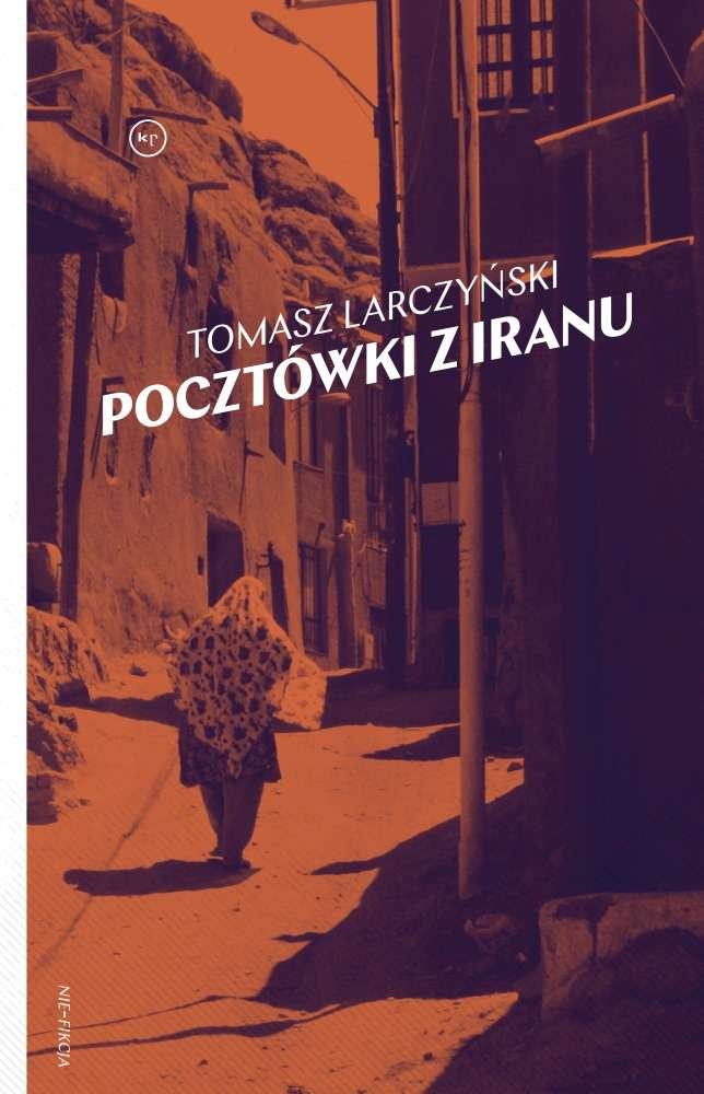 Tomasz Larczyński: Pocztówki z Iranu