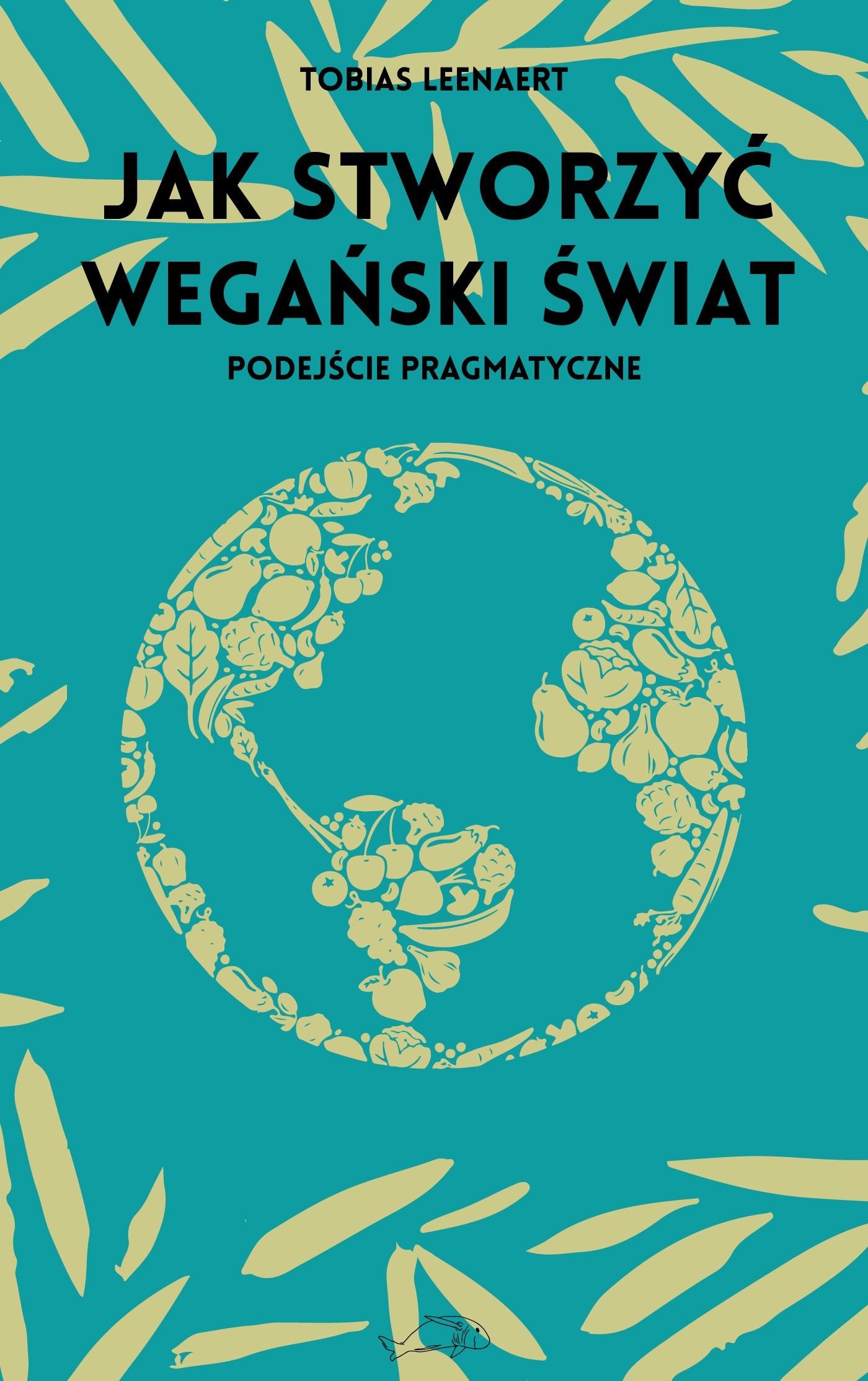 Tobias Leenaert: Jak stworzyć wegański świat. Podejście pragmatyczne