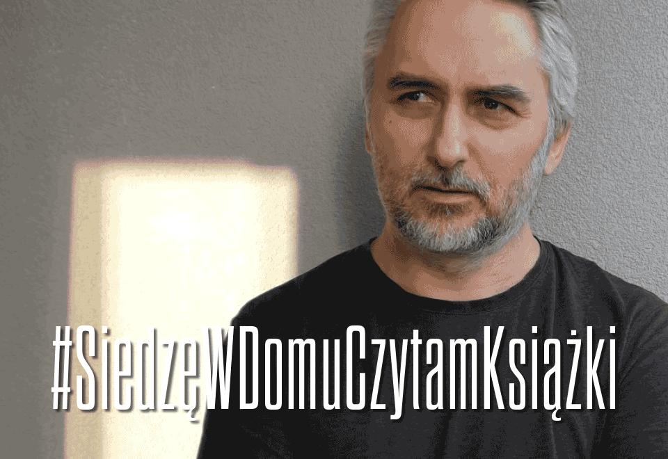 Dariusz Gzyra #SiedzęWDomuCzytamKsiążki