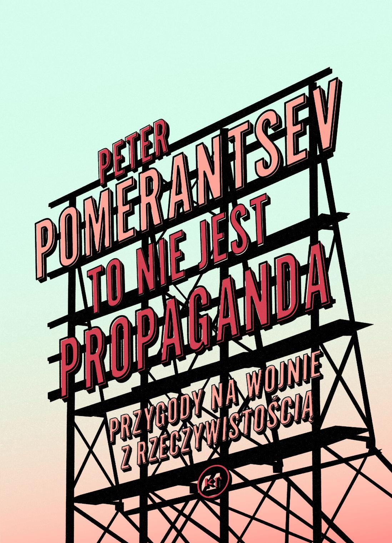 Peter Pomerantsev: To nie jest propaganda