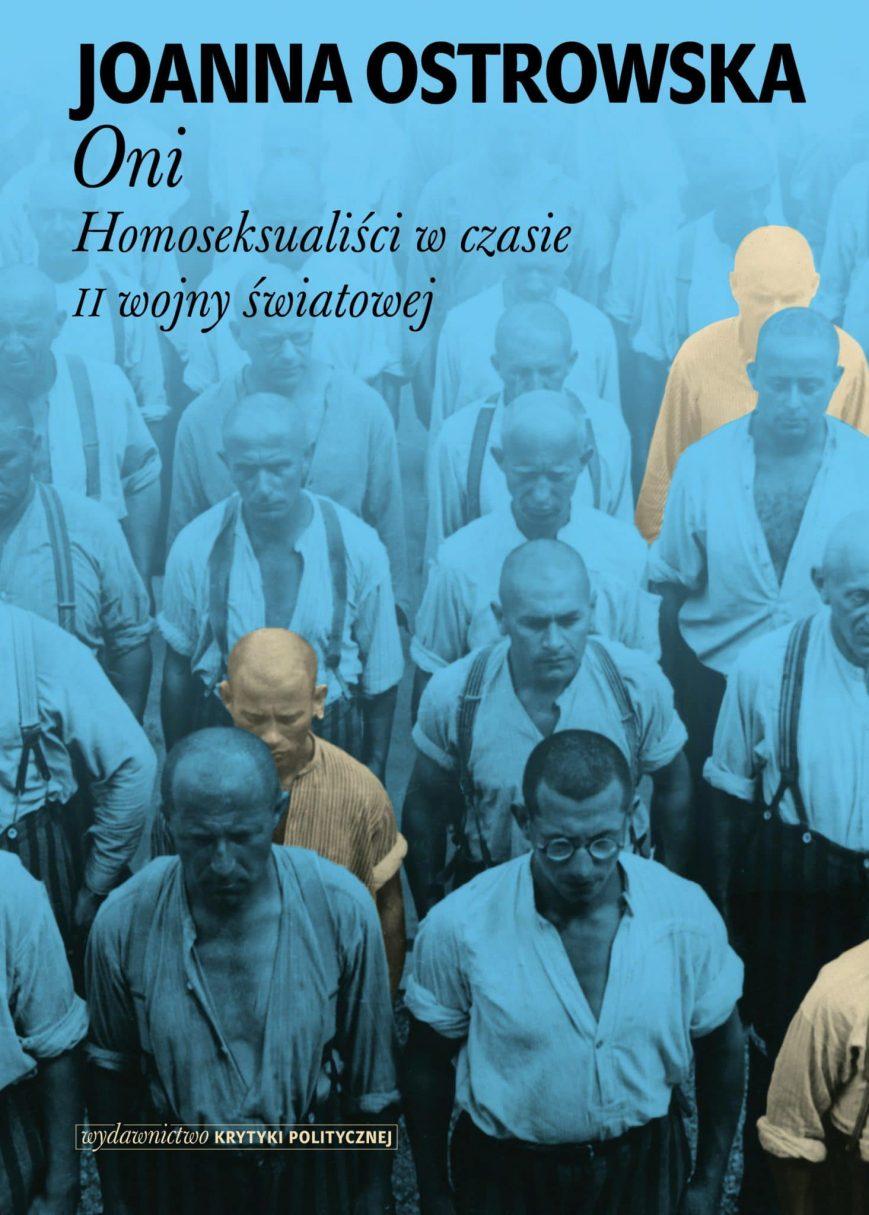Joanna Ostrowska: Oni. Homoseksualiści w czasie II wojny światowej