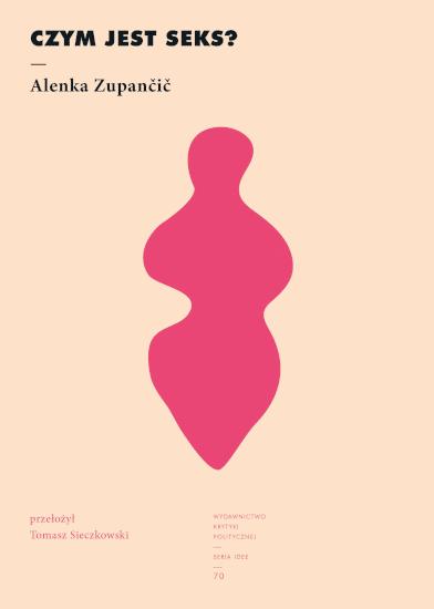 Alenka Zupančič: Czym jest seks?