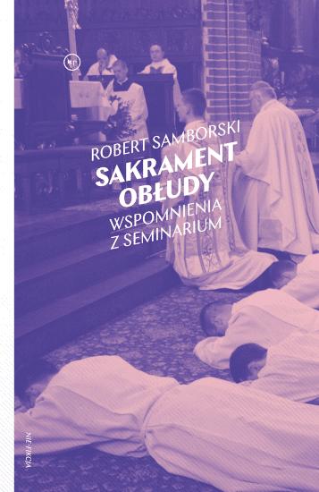 Robert Samborski: Sakrament obłudy. Wspomnienia z seminarium
